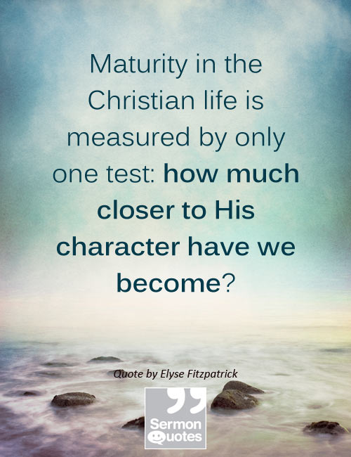 Christian Life Quotes New Maturity In The Christian Life Is Measuredonly One Test