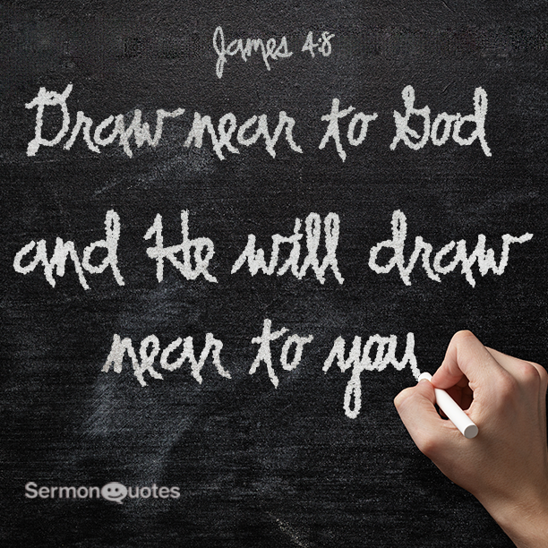 He Will Draw Near To You Sermonquotes