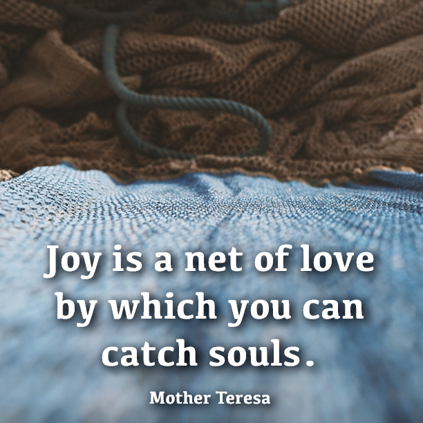 Joy is a net of love