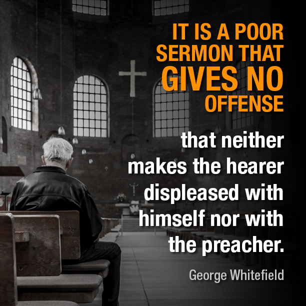 It is a poor sermon that gives no offense
